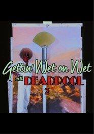 http://filmzdarma.online/kestazeni-gettin-wet-on-wet-with-deadpool-2-95707